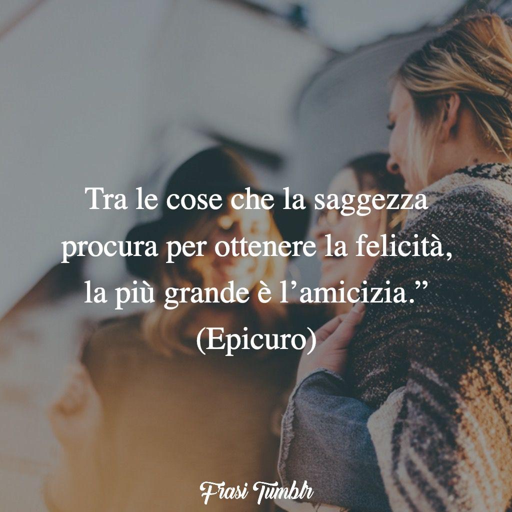 amicizia tumblr saggezza felicita epicuro