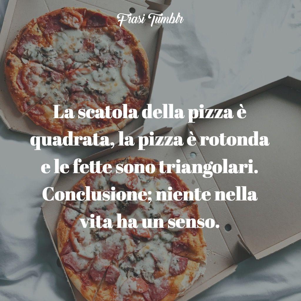 frasi divertenti vita scatola pizza senso