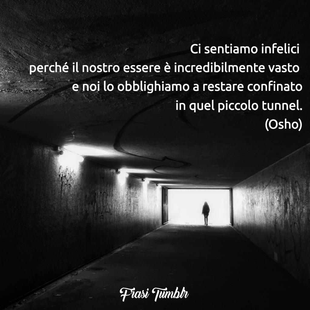 frasi osho infelice essere vasto confinato piccolo tunnel