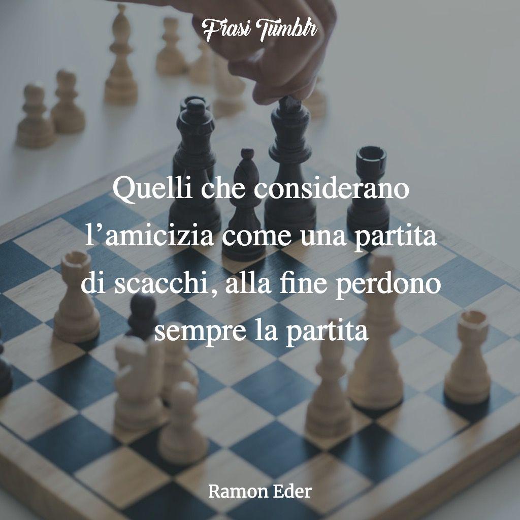 frasi falsita amicizia partita scacchi eder