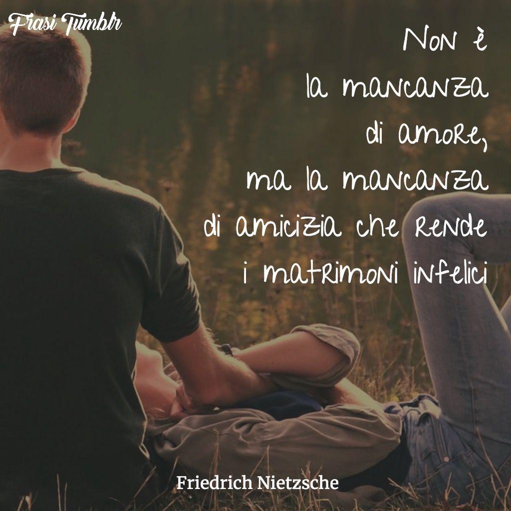 frasi matrimonio mancanza amore amicizia infelici nietzsche