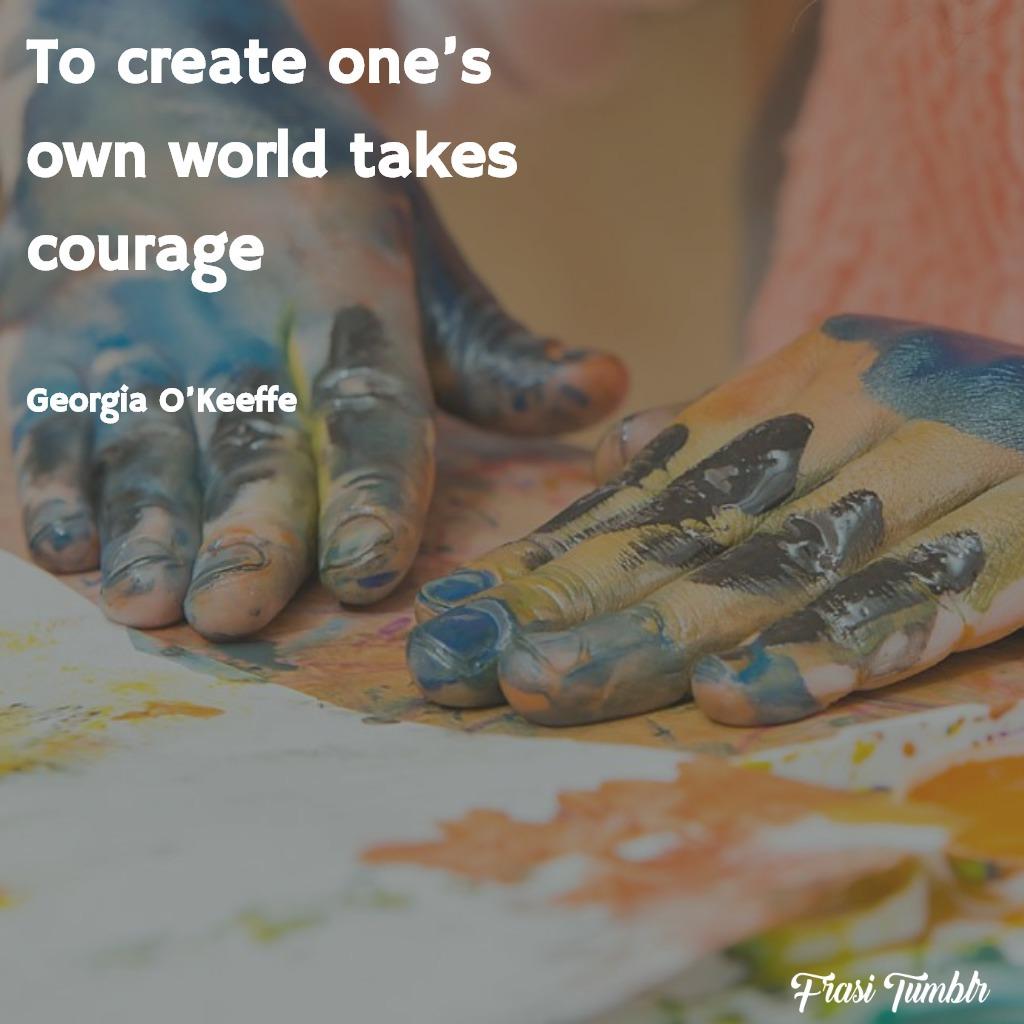 frasi-arte-inglese-creare-mondo-coraggio