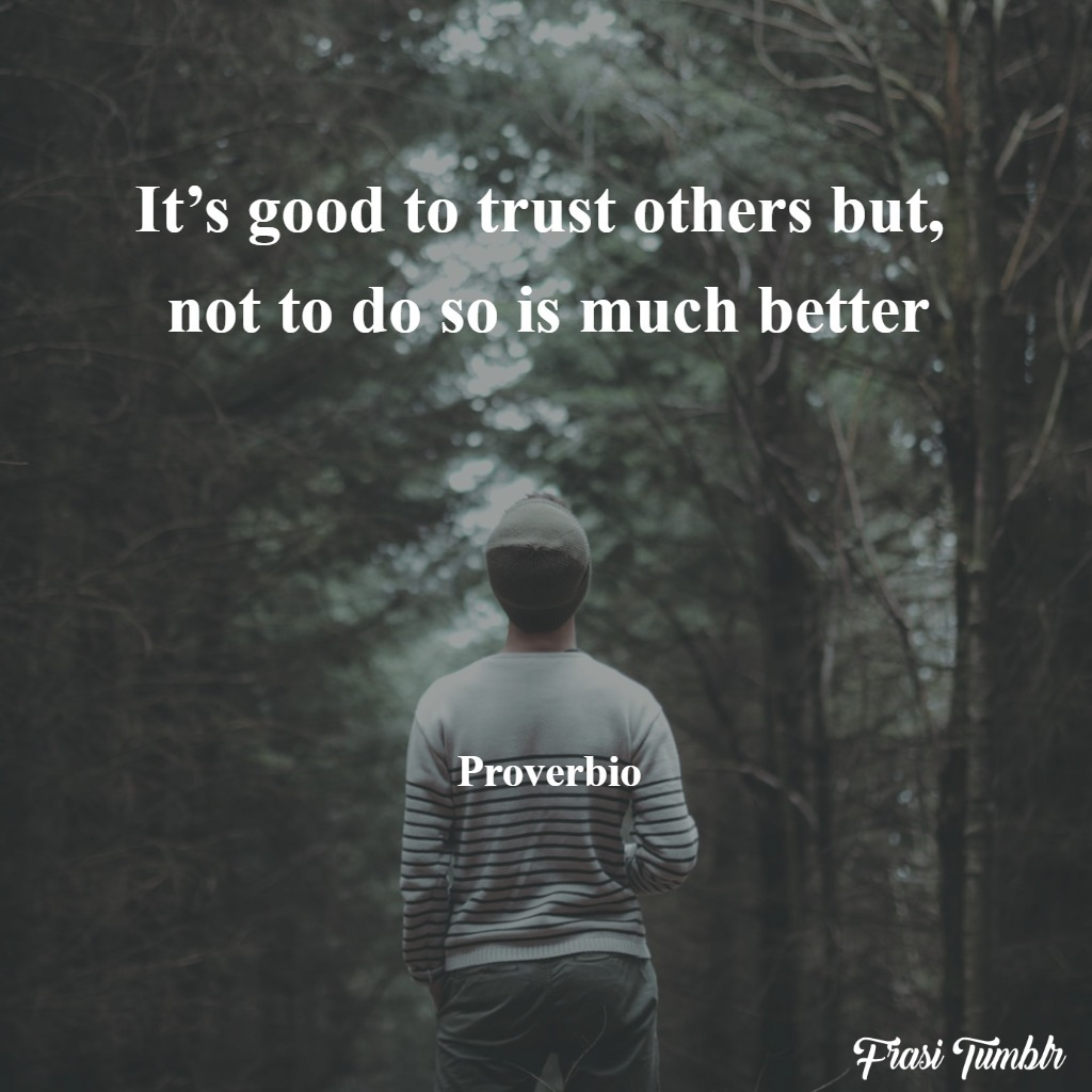 frasi-fiducia-inglese-bene-fidarsi-meglio-peggio