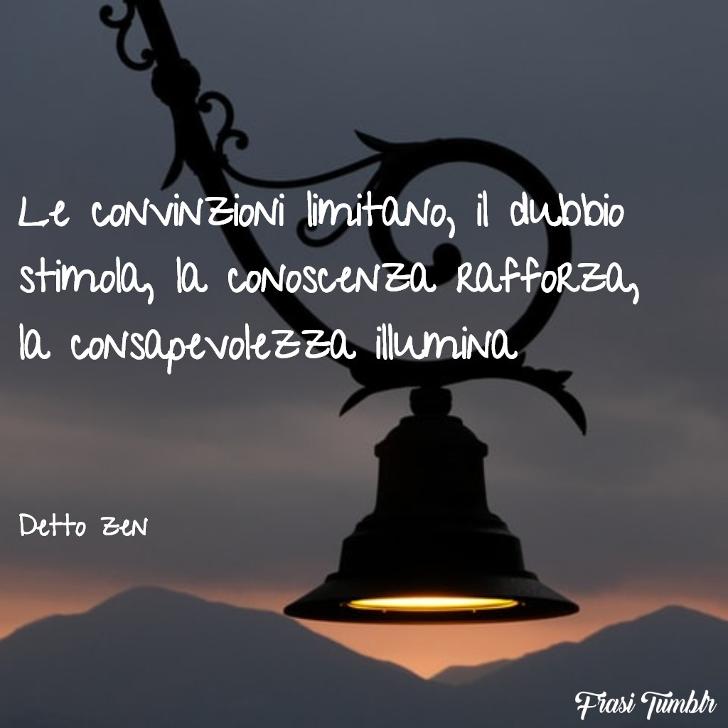 frasi-zen-vita-convinzioni-dubbio-coscenza-consapevolezza