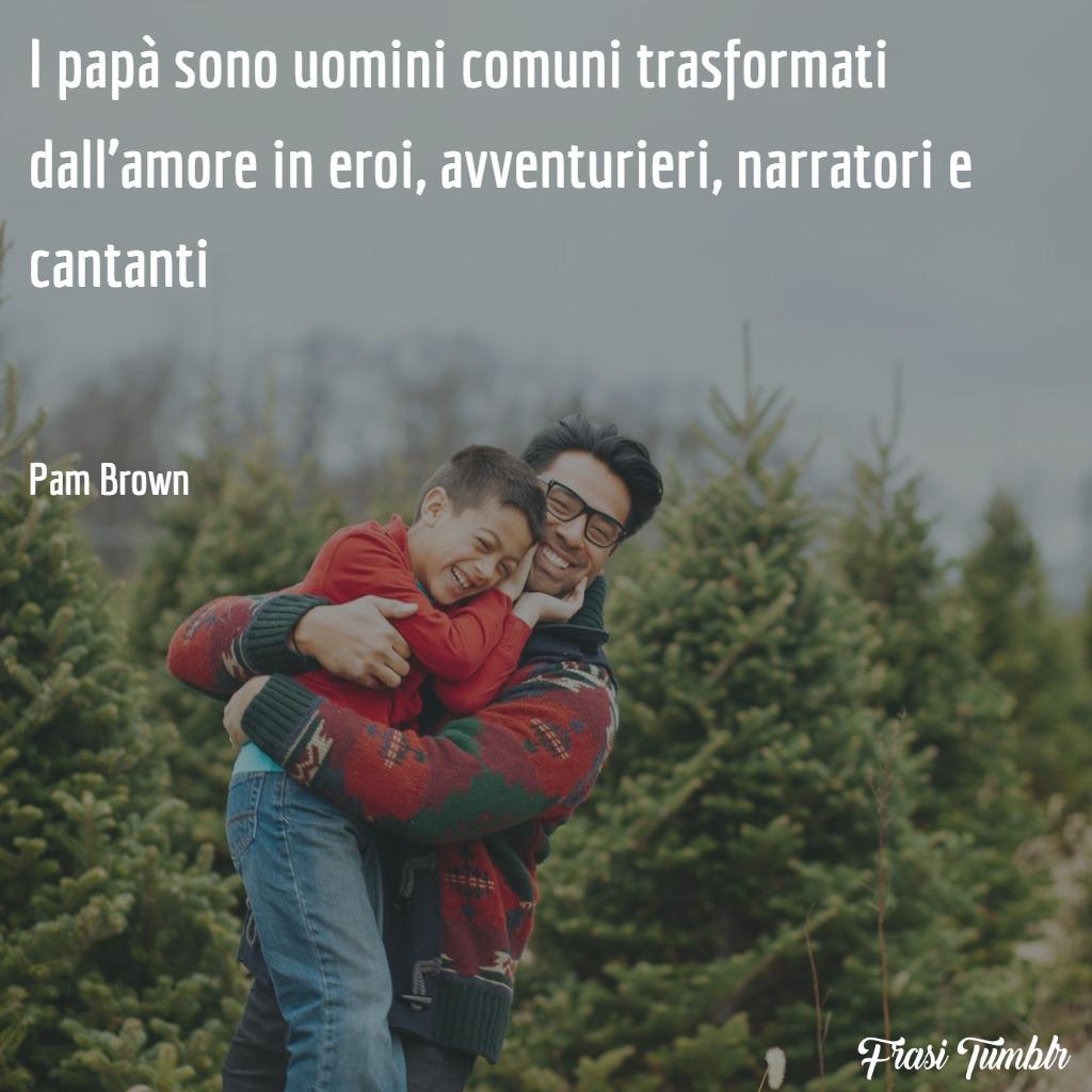frasi-papà-uomini-comuni-eroi