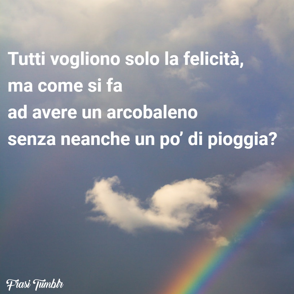 frasi-tristi-vita-arcobaleno-felicità-pioggia