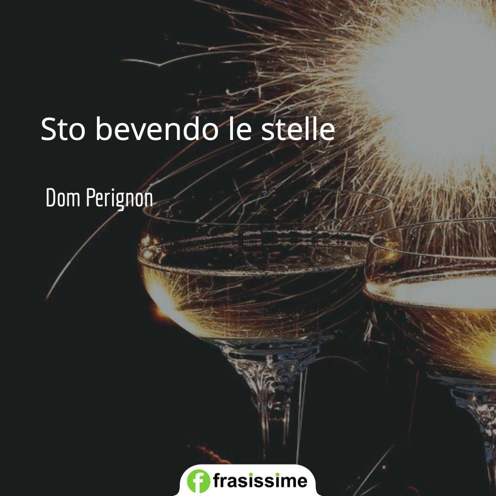 frasi vino bevendo stelle dom perignon