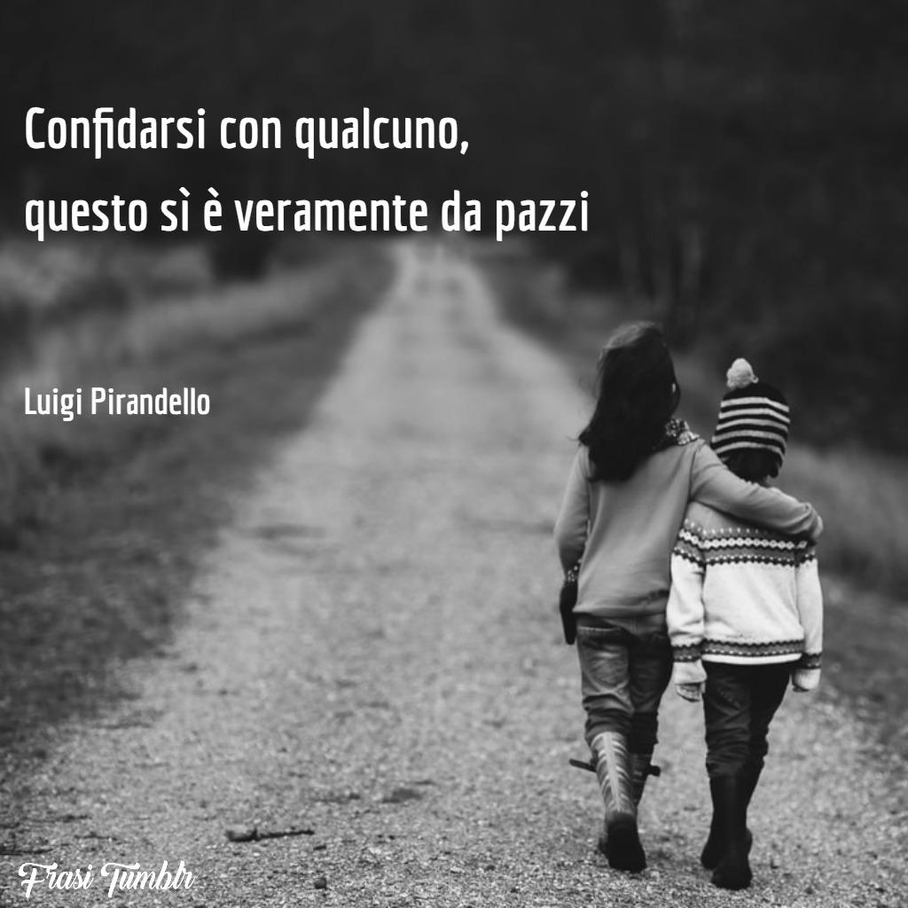 frasi-luigi-pirandello-confidarsi-qualcuno-pazzi-1024x1024