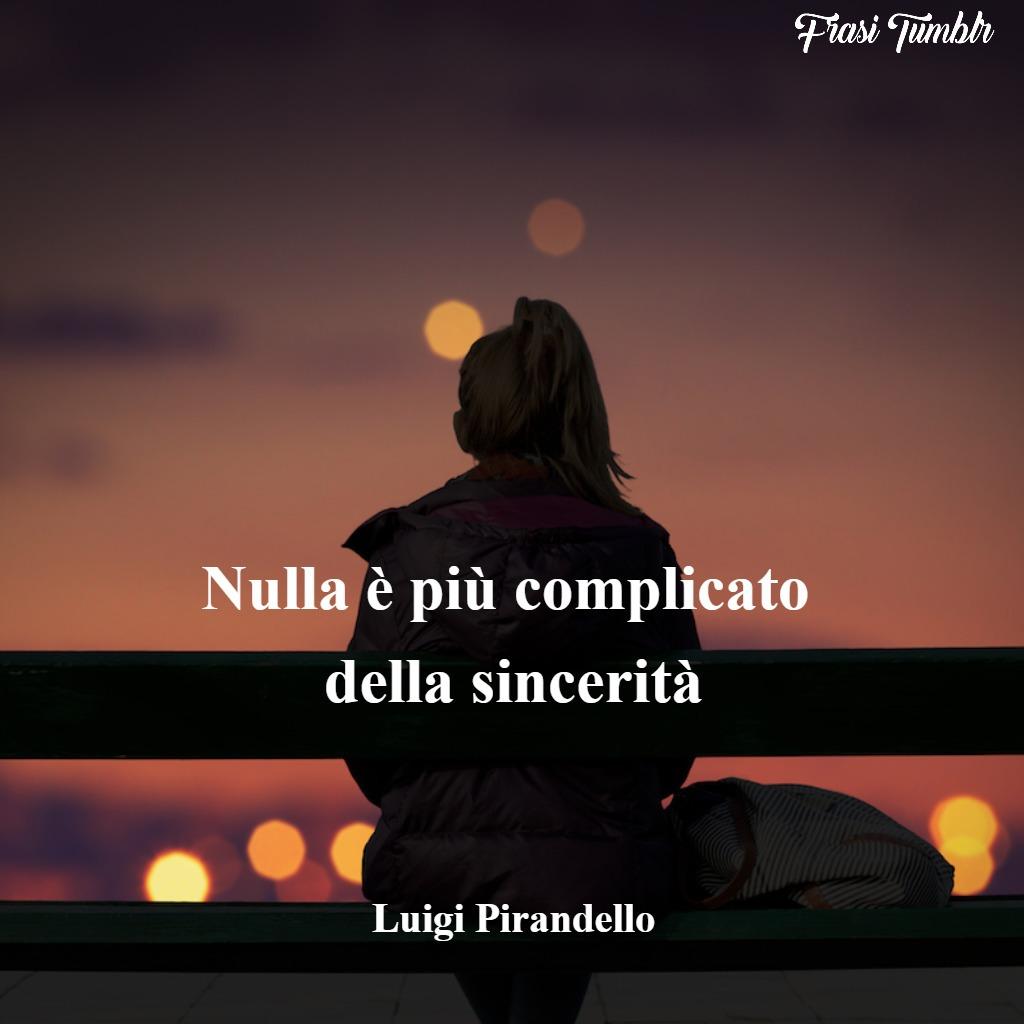 frasi-luigi-pirandello-nulla-complicato-sincerità-1024x1024