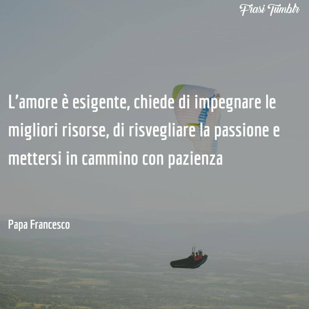 frasi-papa-francesco-amore-umiltà-coraggio-amore-esigente-risorse