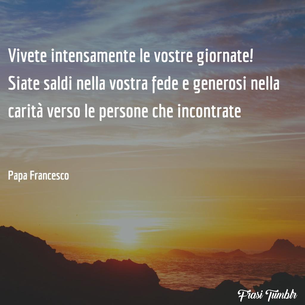 frasi-papa-francesco-vita-morte-vivete-intensamente