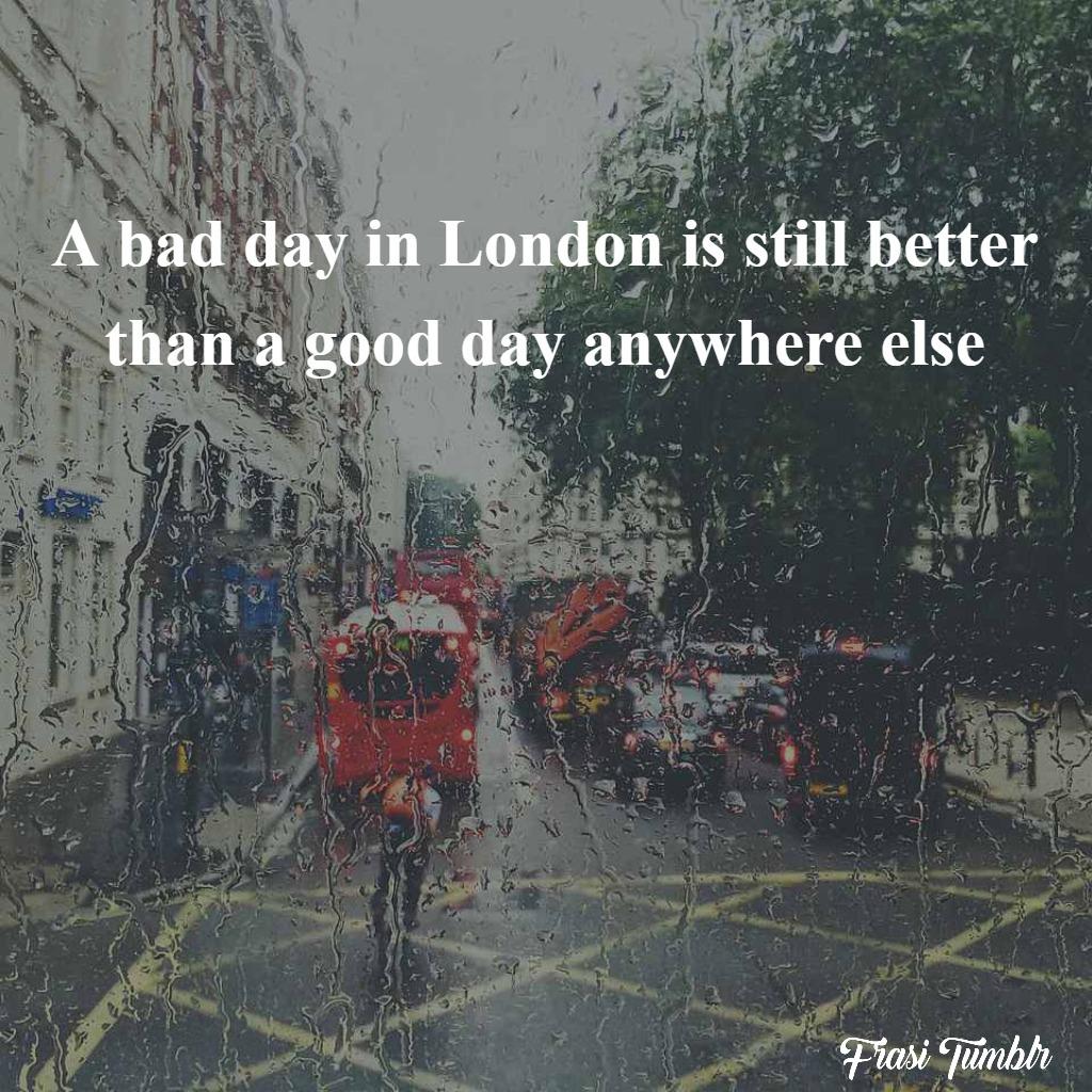 frasi-londra-inglese-brutto-giorno-meglio