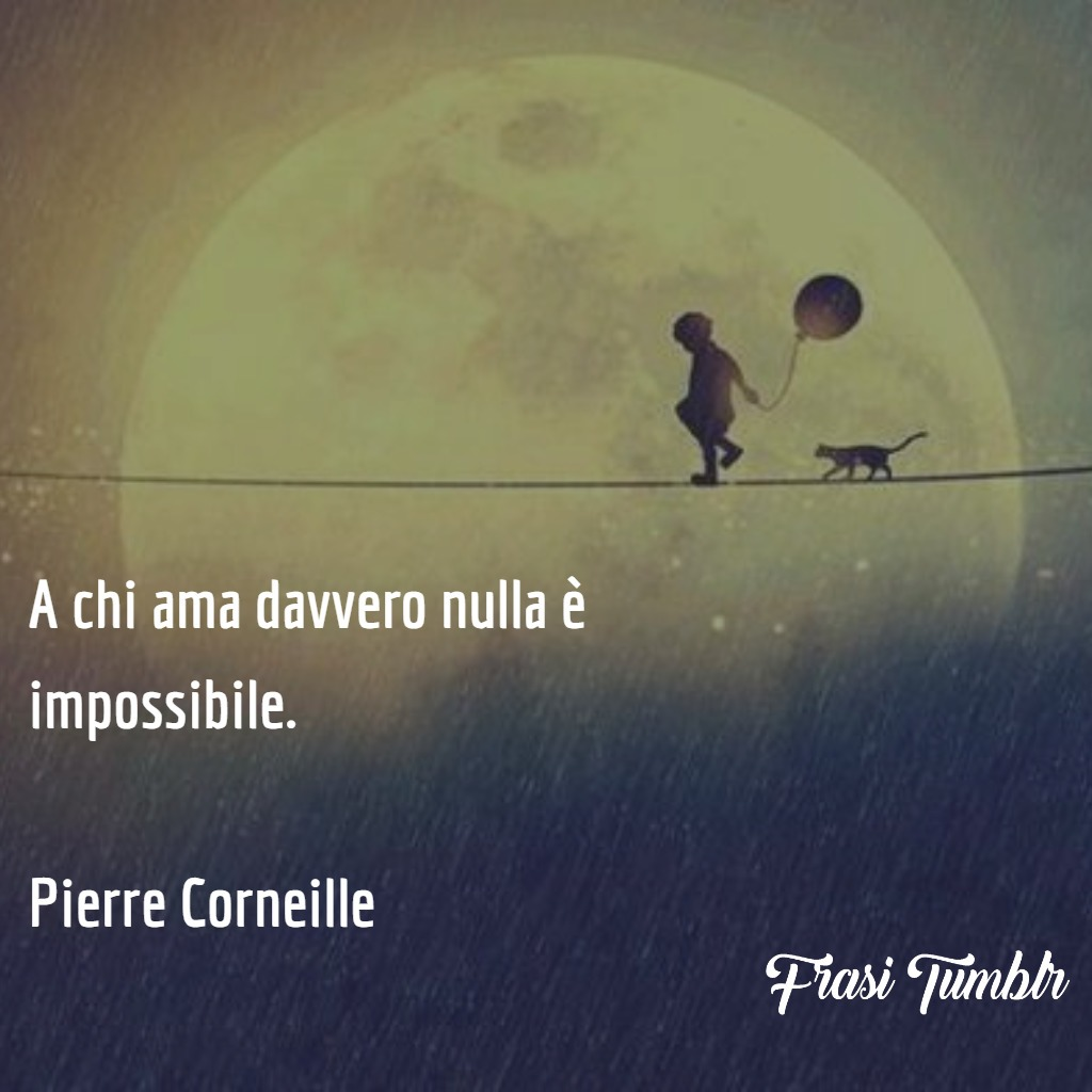 frasi-amore-instagram-ama-impossibile-pierre-corneille