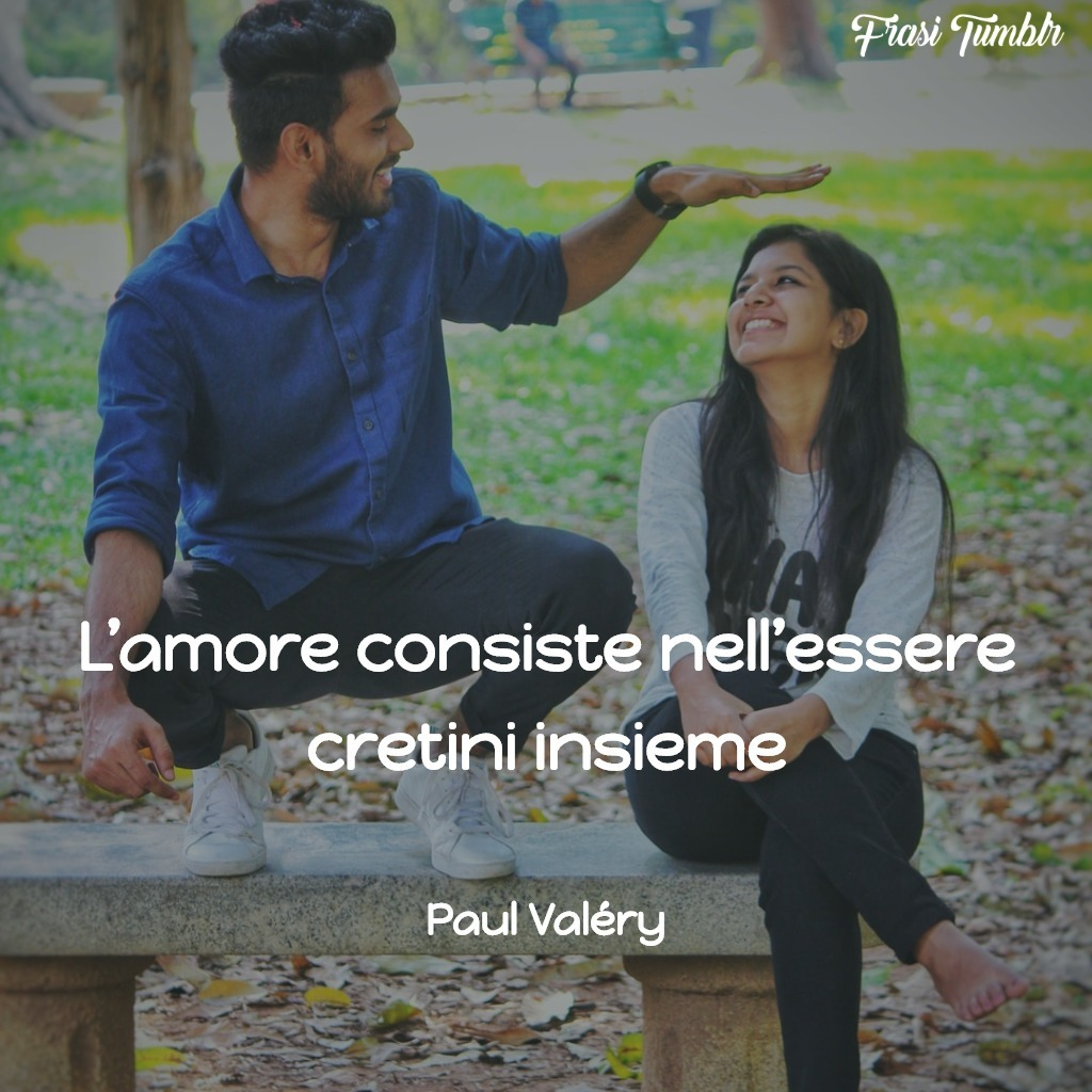 frasi-amore-instagram-cretini-insieme-paul-valery