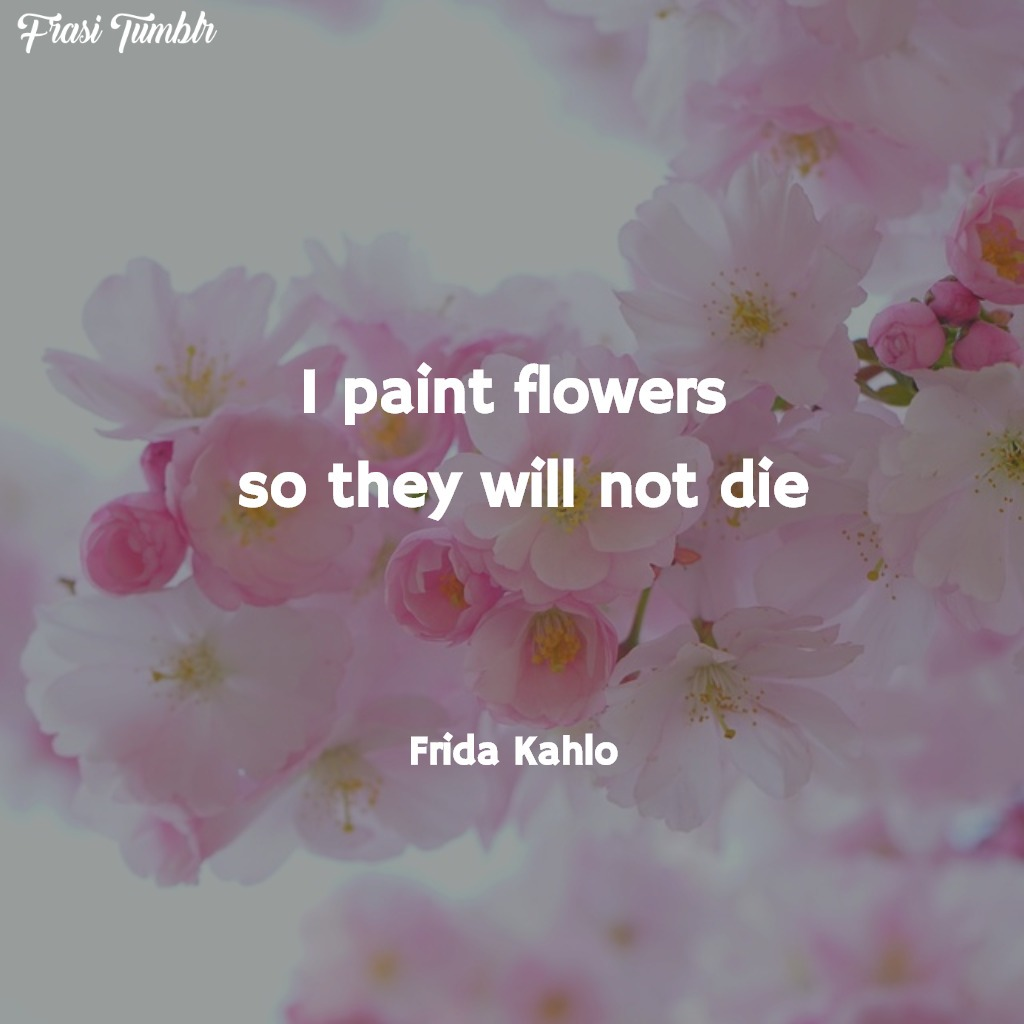 frasi-inglese-tumblr-dipingere-fiori