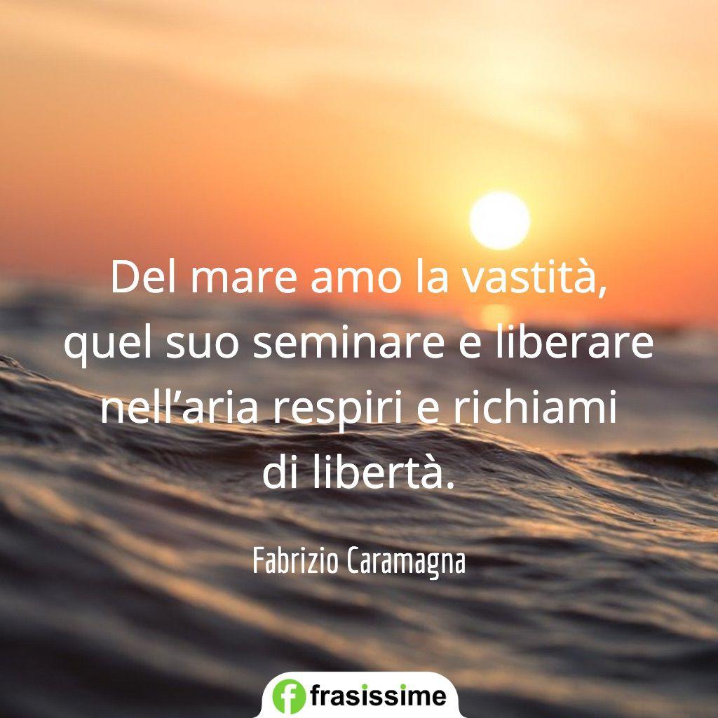 frasi amore mare vastita seminare liberare liberta caramagna