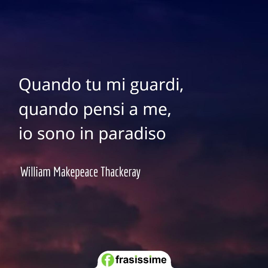 frasi mi manchi amore mio quando mi guardi pensi me paradiso william makepeace thackeray