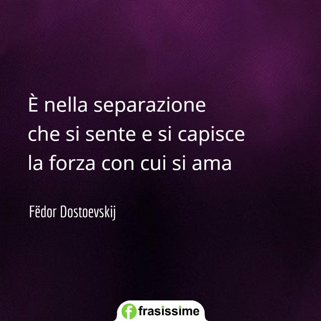 frasi mi manchi amore mio separazione sente capisce forza ama dostoevskij