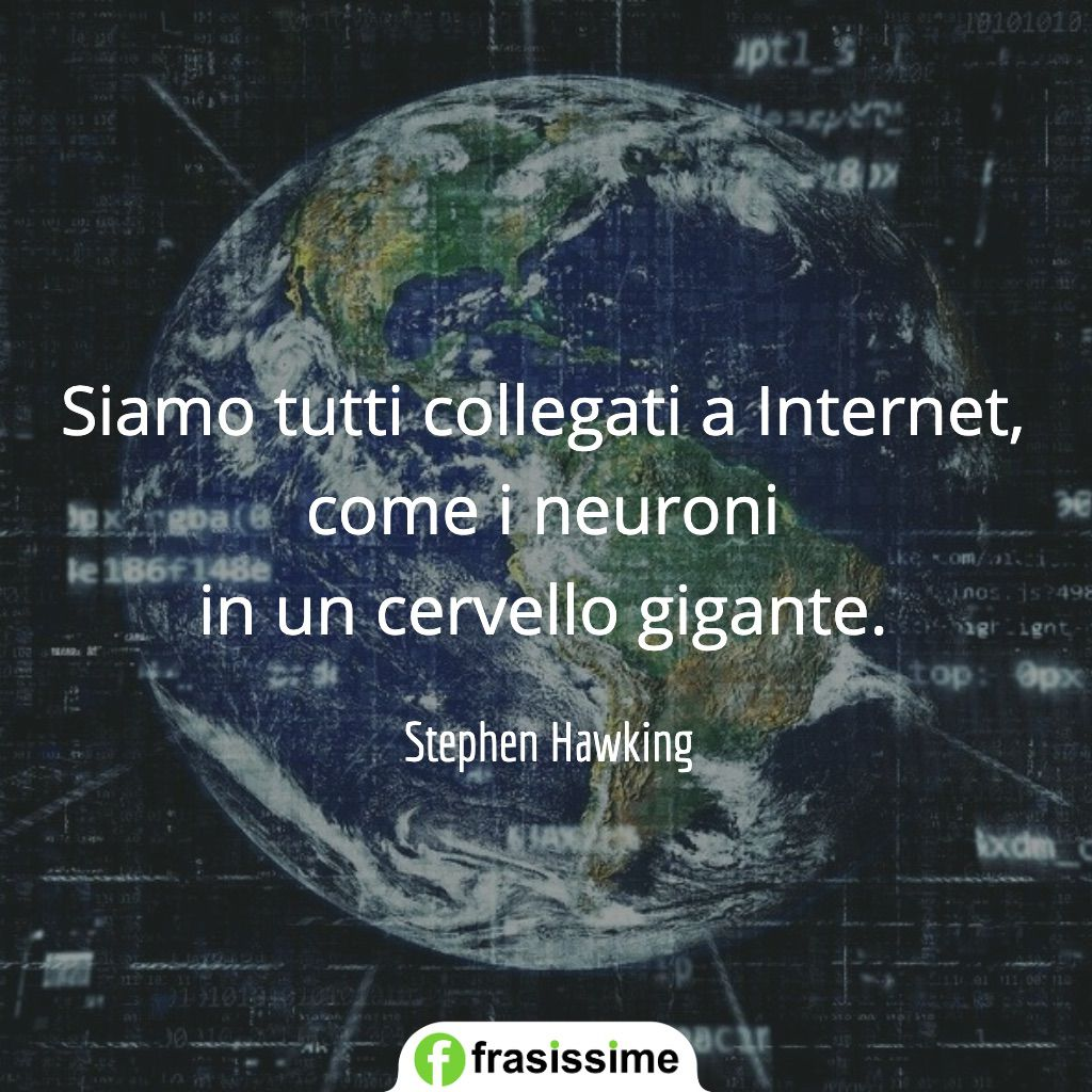 frasi di stephen hawking collegati internet neuroni cervello gigante