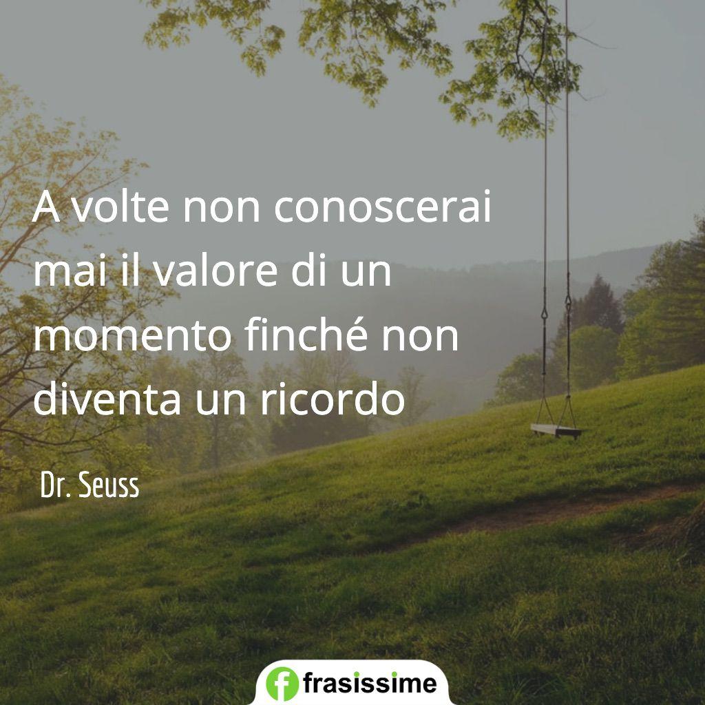 frasi sui ricordi valore momento seuss