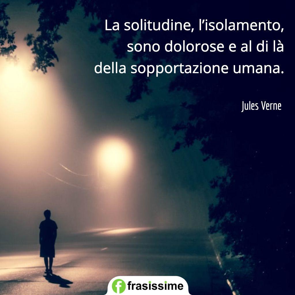 frasi sulla solitudine isolamento sopportazione umana verne