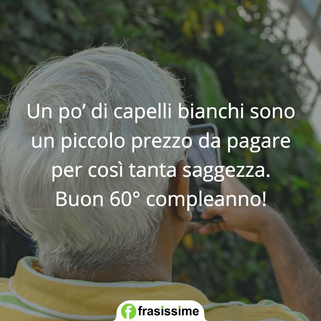 auguri compleanno 60 anni capelli bianchi saggezza