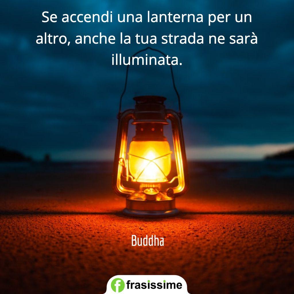 frasi altruismo bonta accendi lanterna strada illuminata buddha