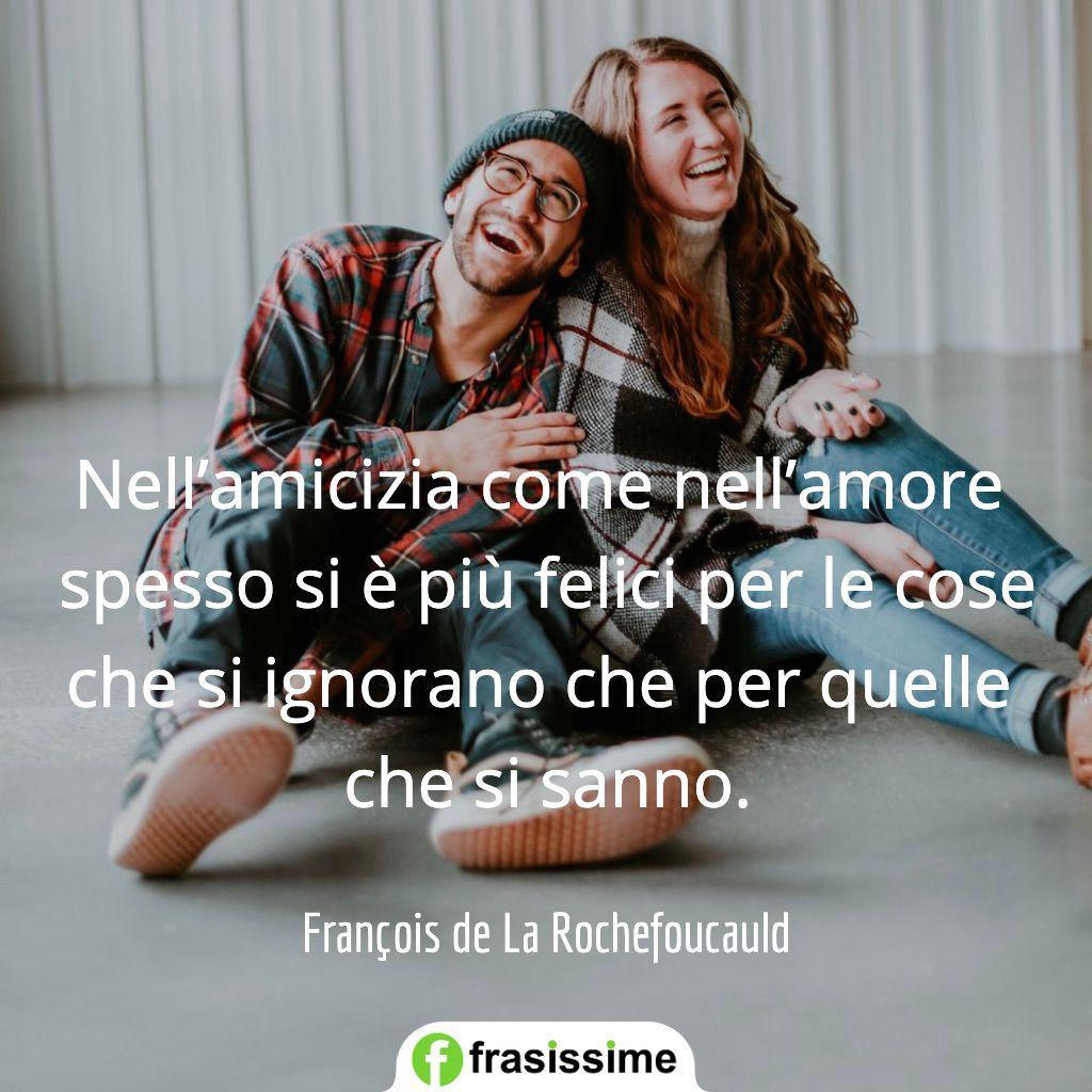 frasi amore amicizia cose ingorano sanno rochefoucauld