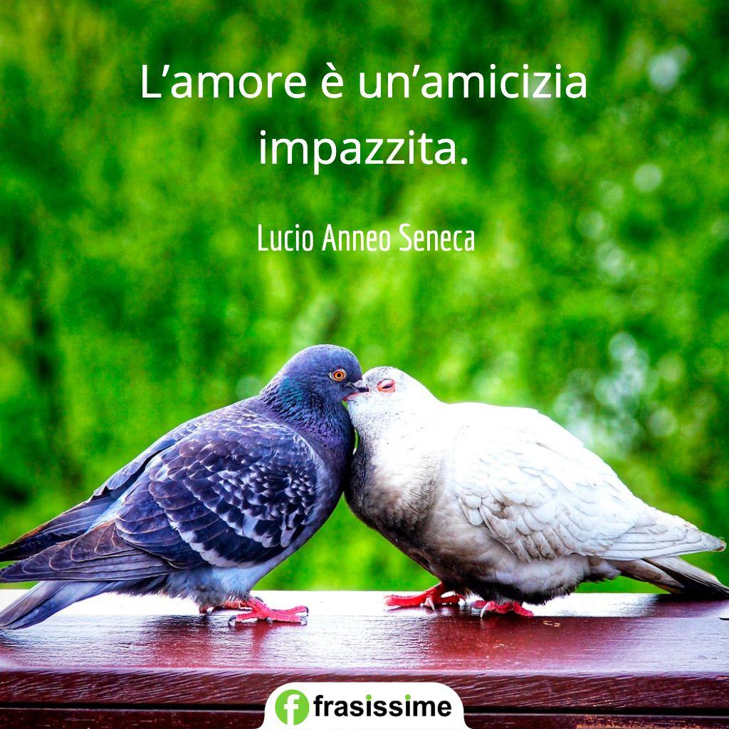 frasi amore amicizia impazzita seneca