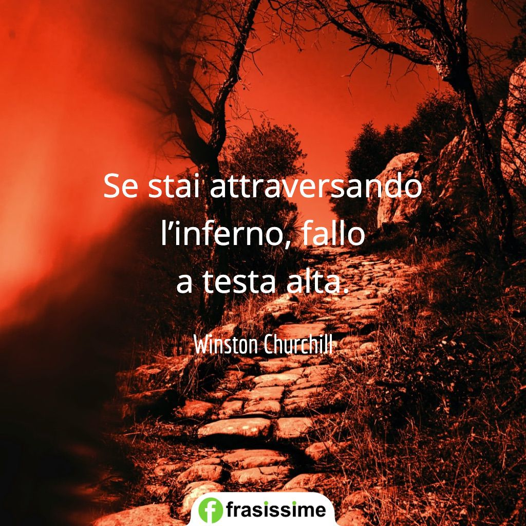 frasi andra tutto bene attracersando inferno testa alta churchill