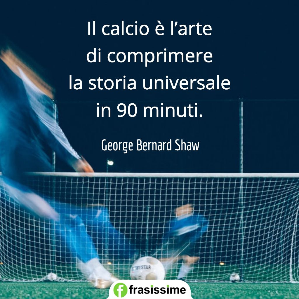 frasi calcio arte storia universale 90 minuti shaw