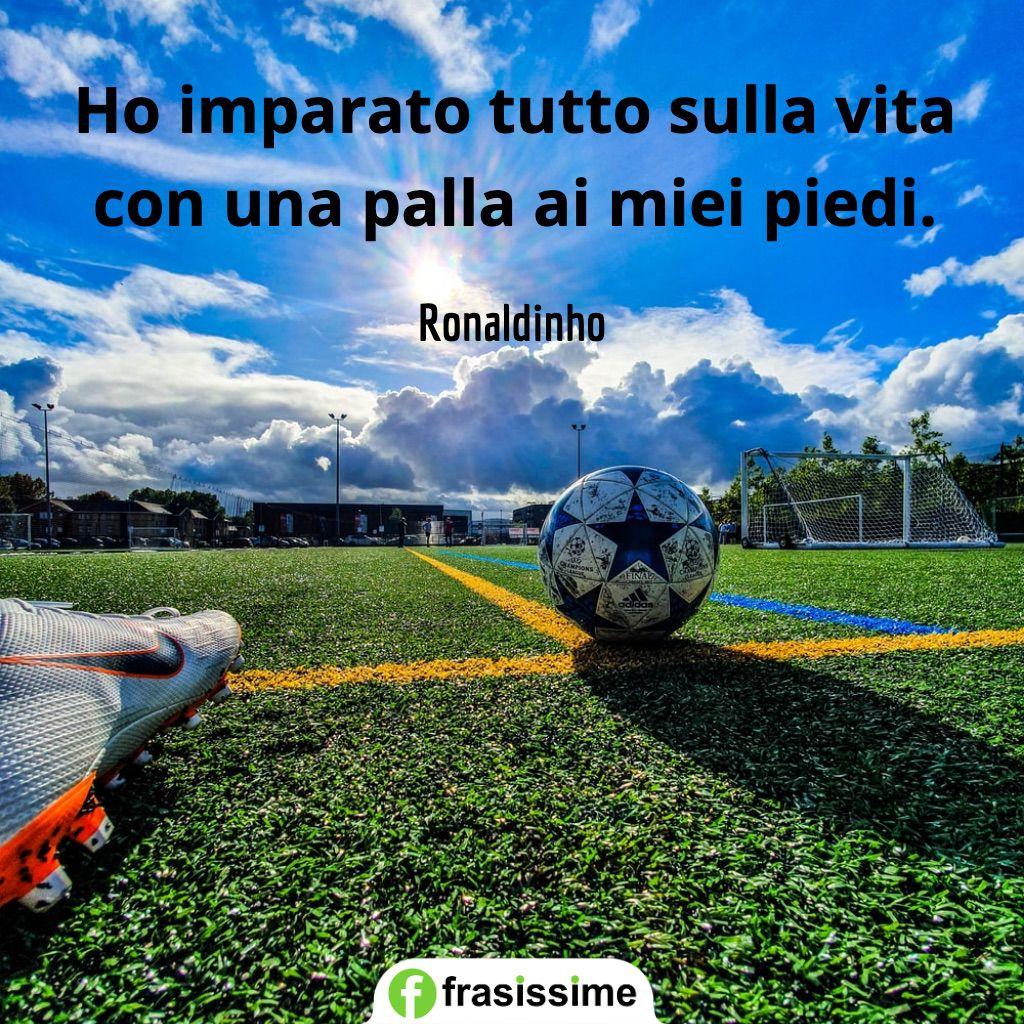 frasi calcio imparato tutto sulla vita ronaldinho