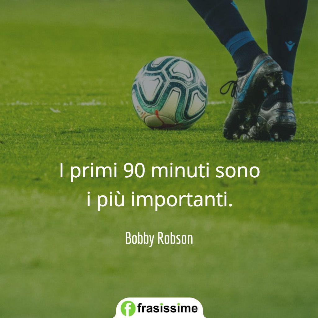 frasi calcio primo 90 minuti importanti robson