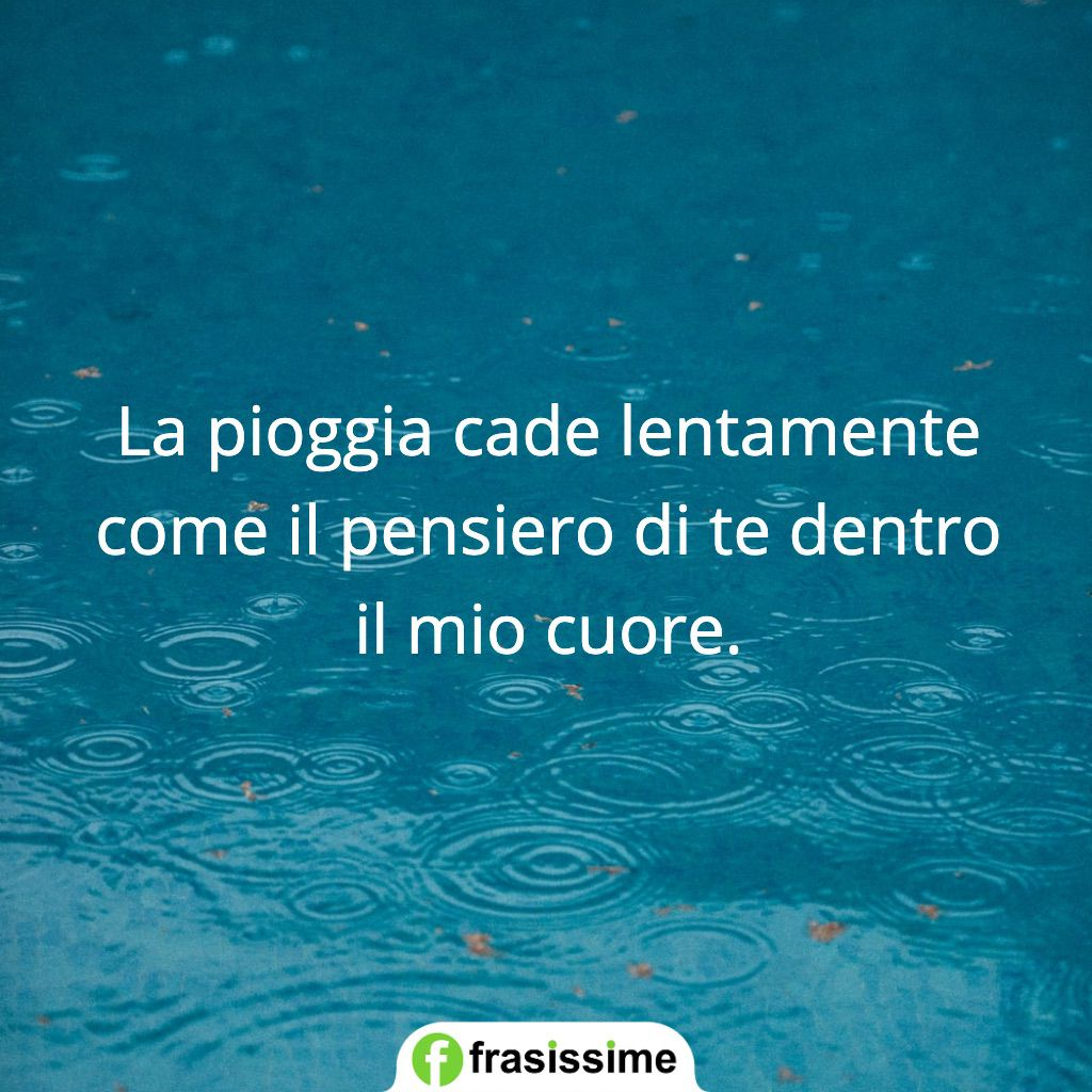 frasi pioggia amore cade lentamente pensiero dentro cuore