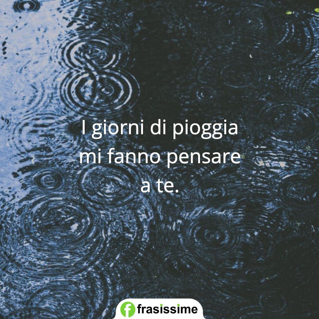 frasi pioggia amore giorni pensare te