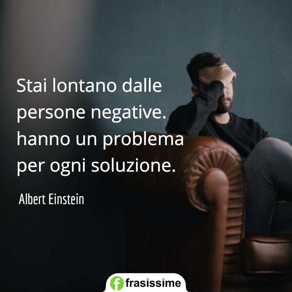 frasi problemi vita stai lontano persone negative soluzione einstein