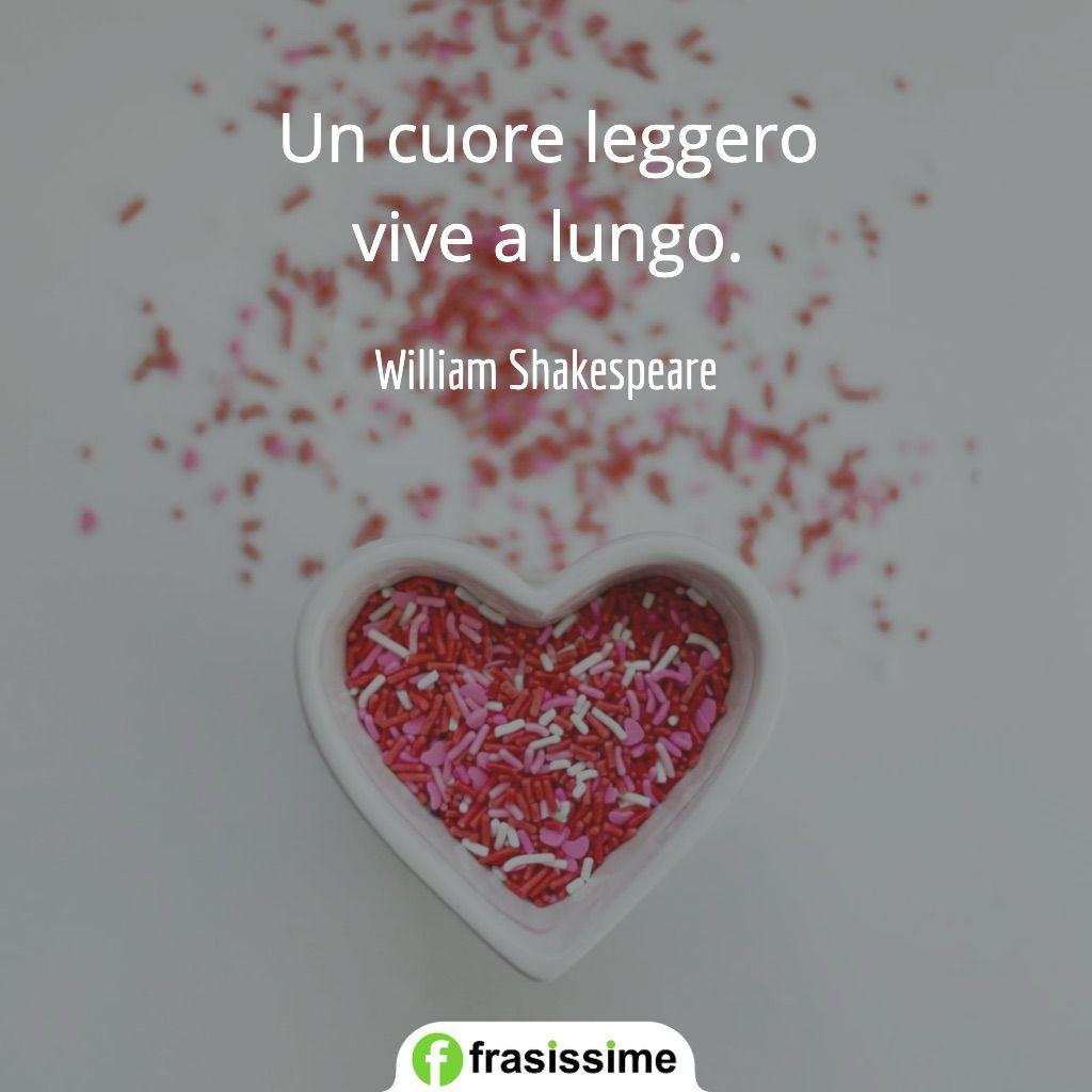 frasi sul cuore leggero vive a lungo shakespeare