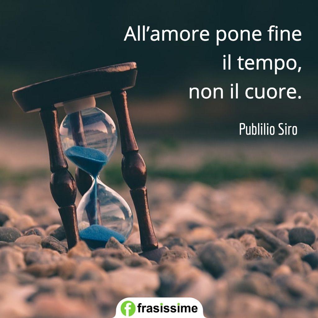 frasi tempo amore pone fine tempo non cuore publilio siro