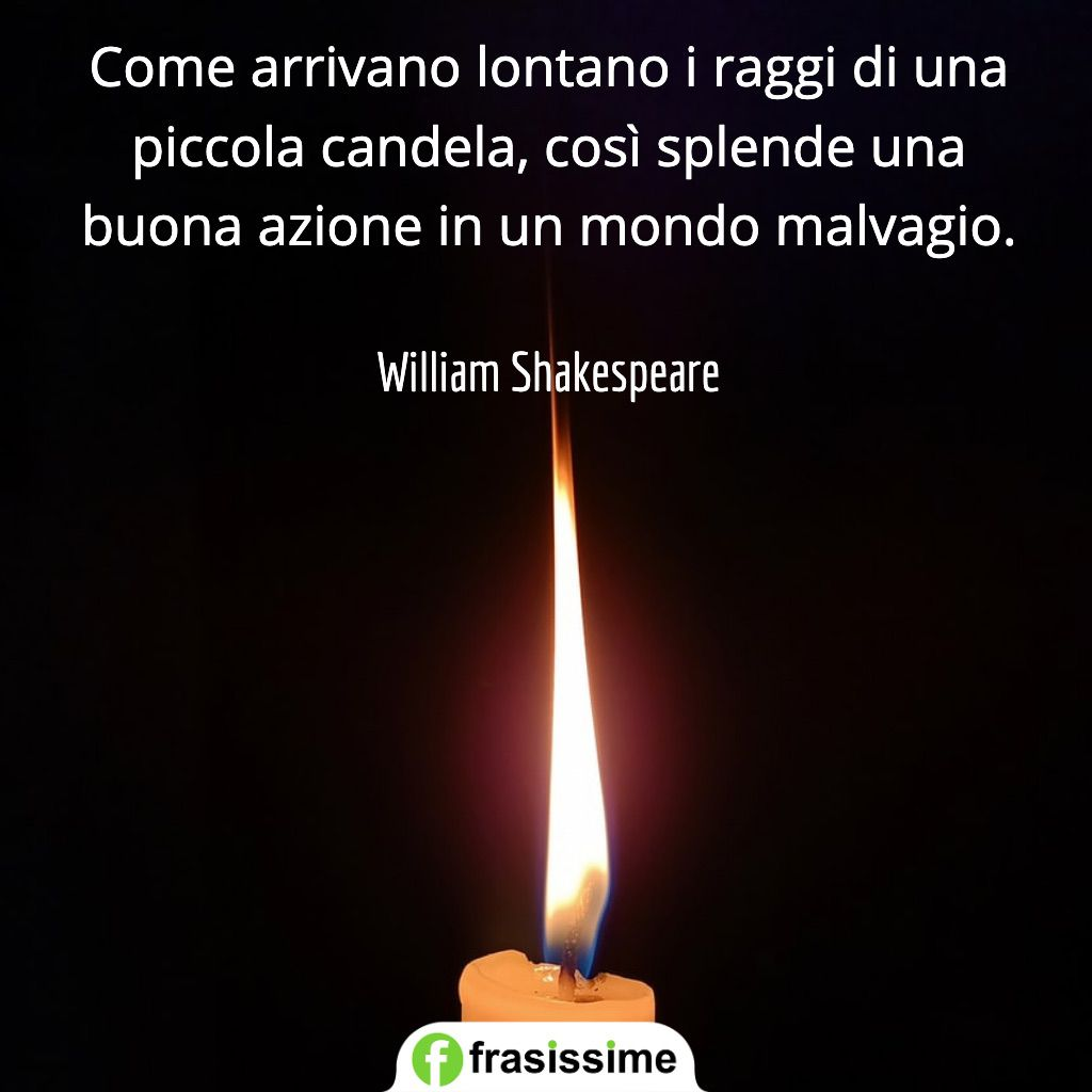frasi persone buone lontano raggi piccola candela splende nuona azione shakespeare
