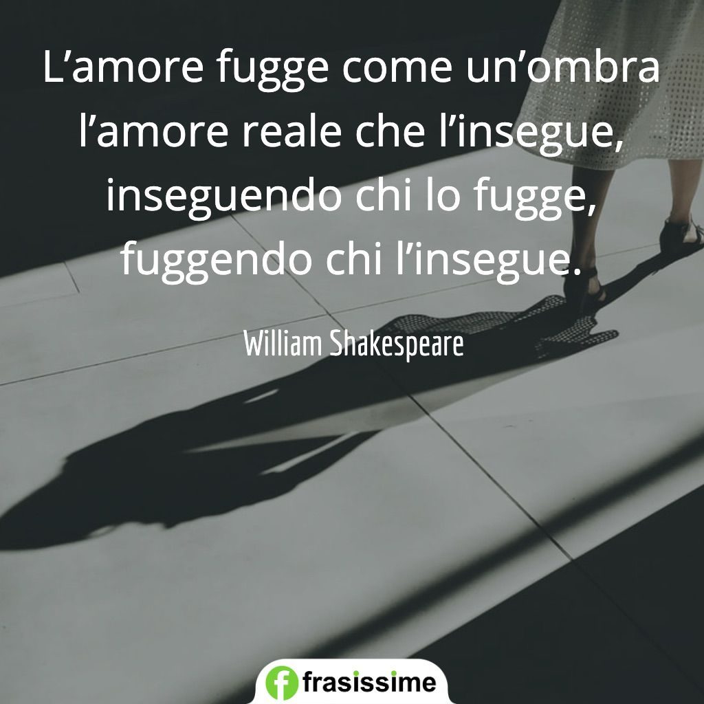 frasi poetiche amore fugge come ombra insegue shakespeare