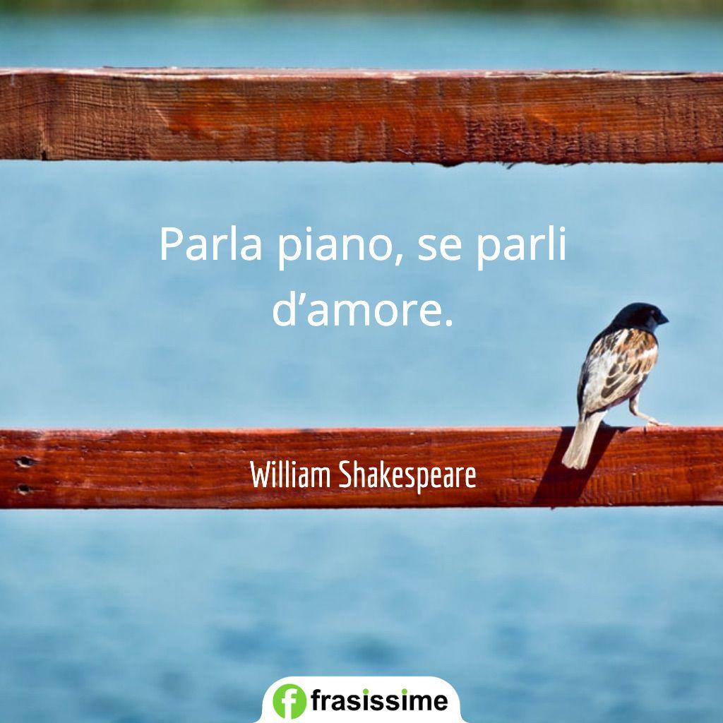 frasi poetiche parla piano amore shakespeare