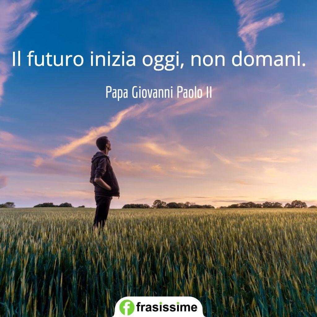 frasi presente futuro inizia oggi non domani giovanni paolo ii