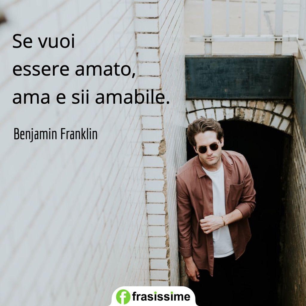 frasi parole parlare essere amato ama amabile franklin