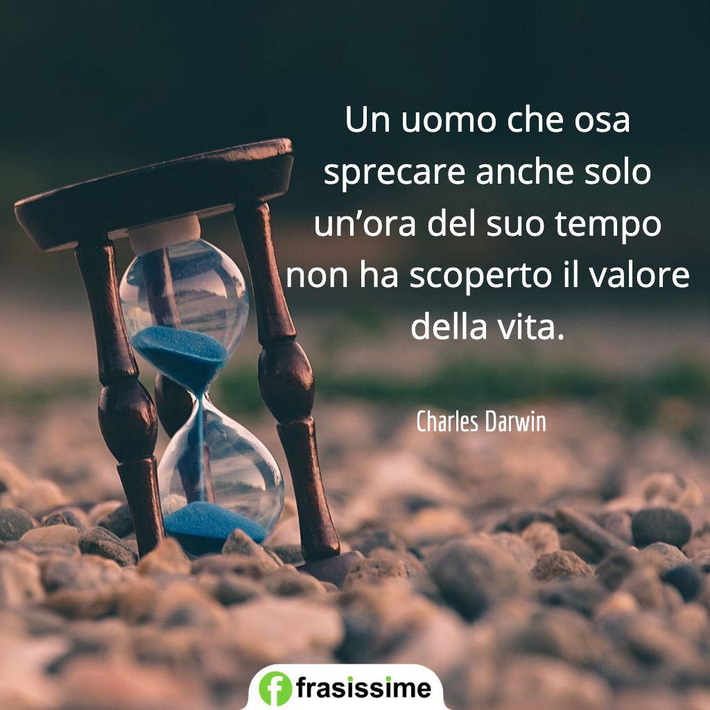 frasi ad effetto uomo osa sprecare tempo valore vita darwin