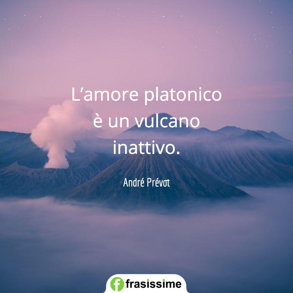frasi amore platonico vulcano inattivo prevot