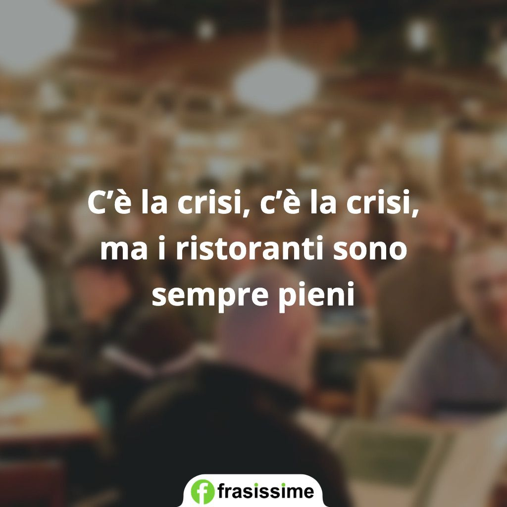 frasi crisi ristoranti sempre pieni