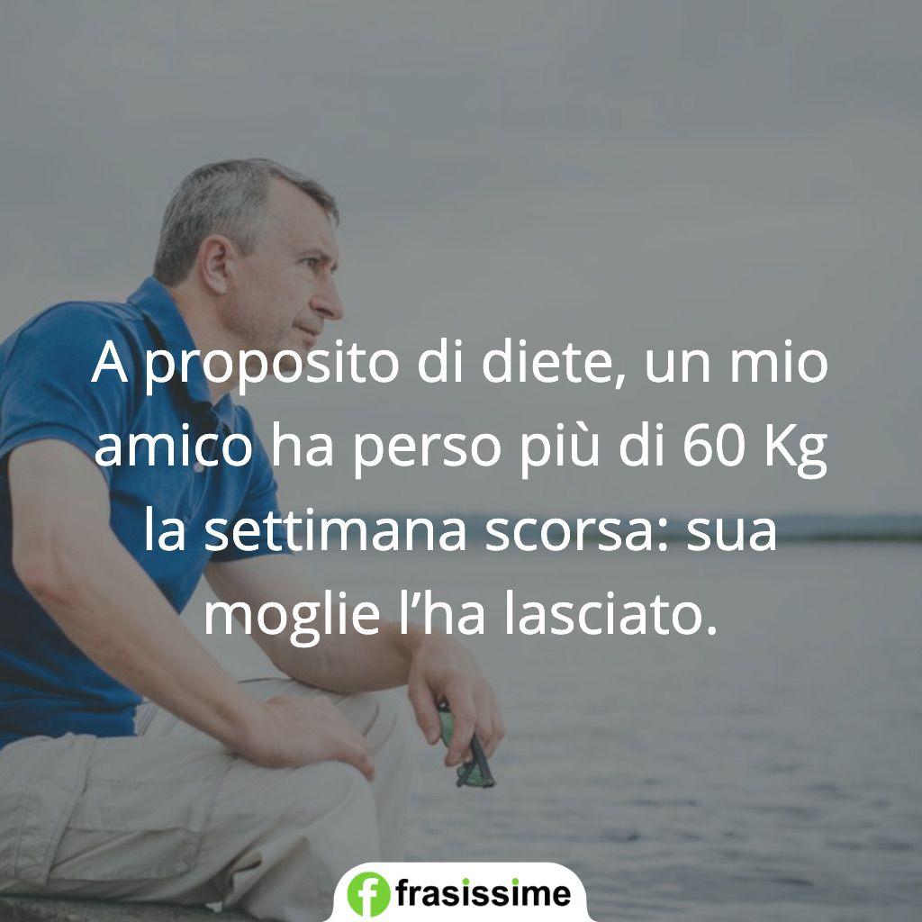 frasi diete amico 60 kg moglie lasciato