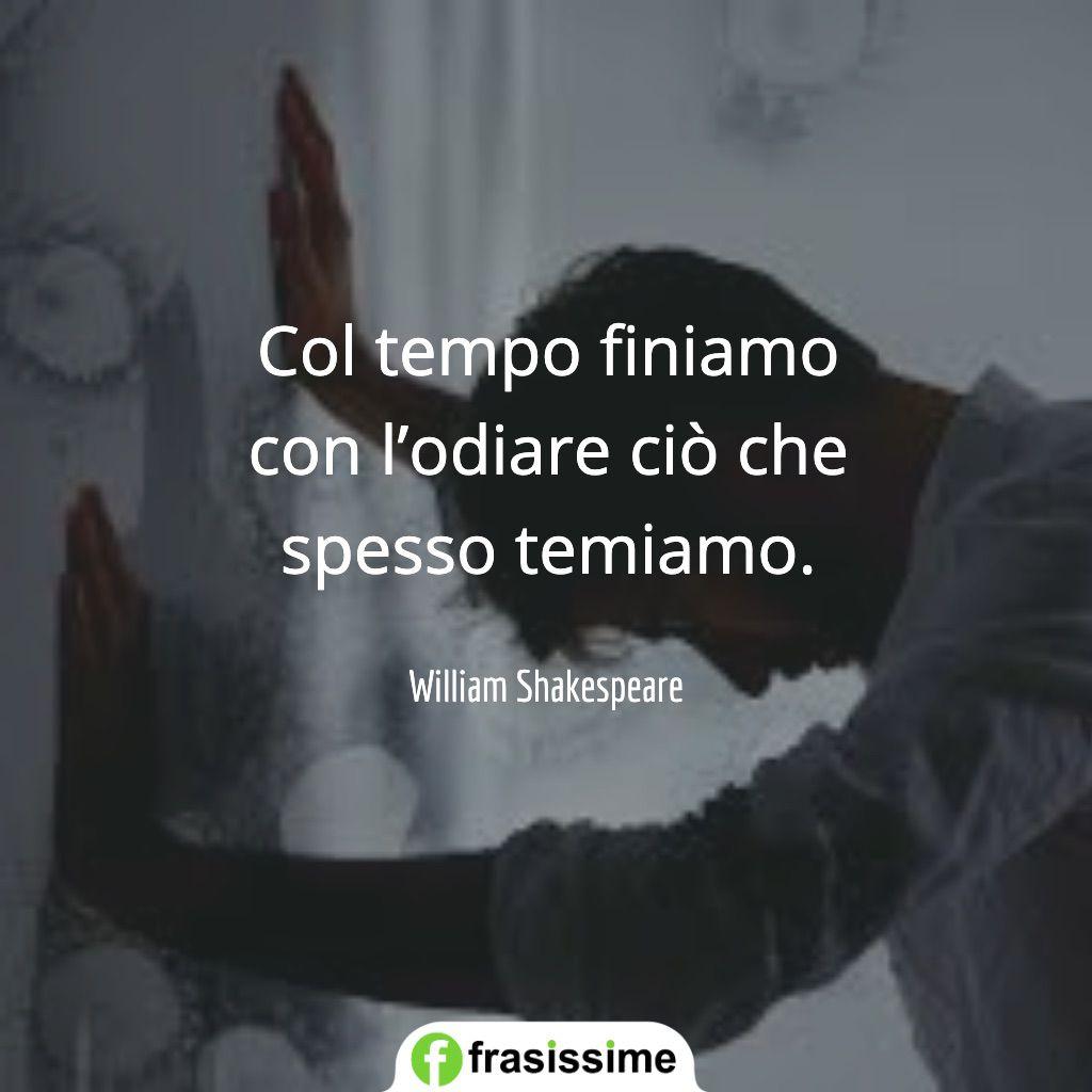 frasi tempo odiare spesso temiamo shakespeare