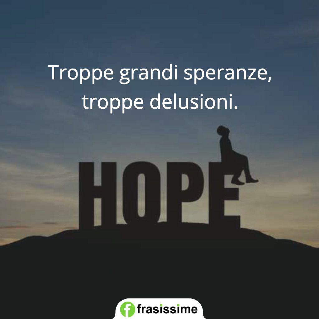 frasi troppe speranze delusioni