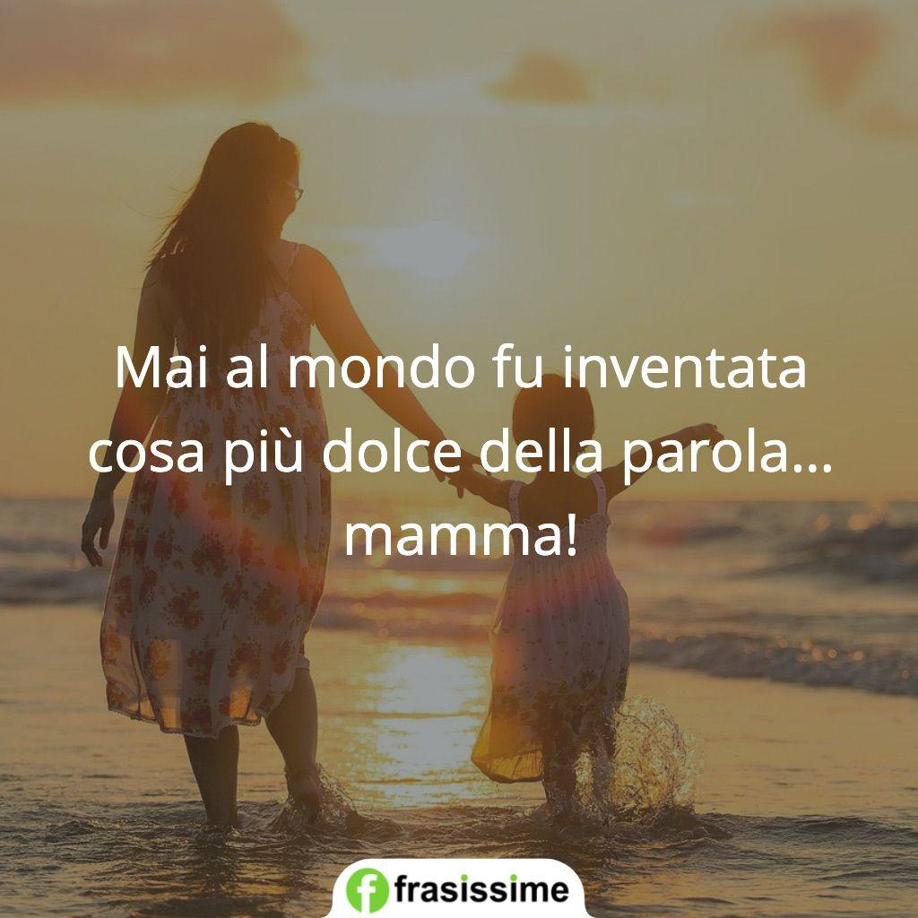 frasi mai al mondo cosa dolce mamma